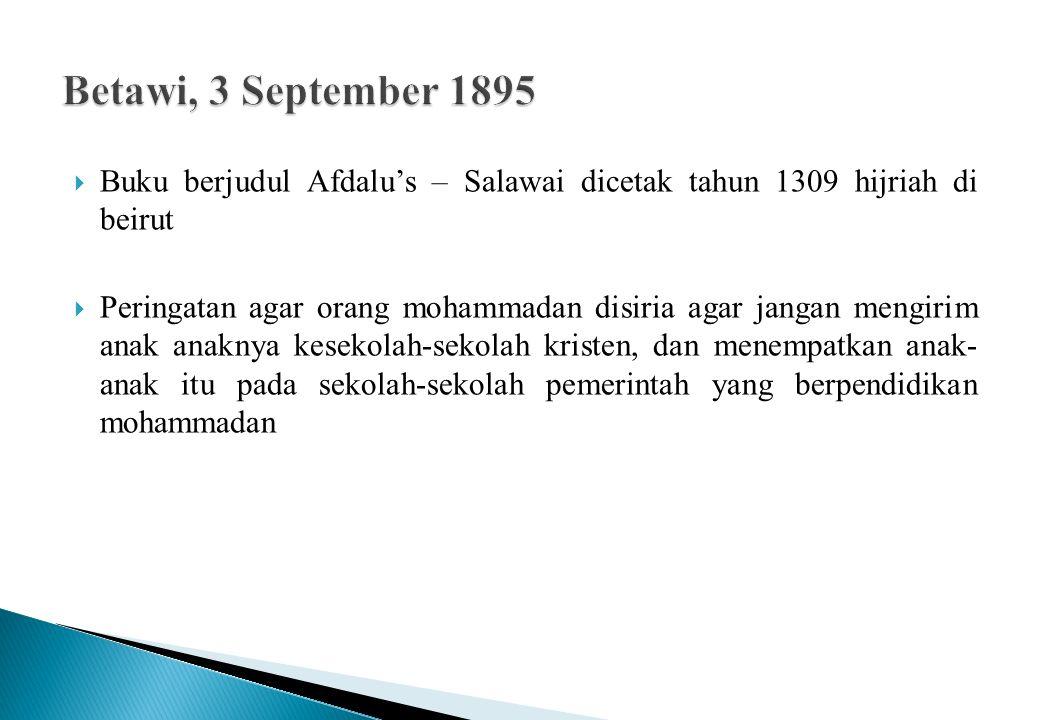  Buku berjudul Afdalu's – Salawai dicetak tahun 1309 hijriah di beirut  Peringatan agar orang mohammadan disiria agar jangan mengirim anak anaknya kesekolah-sekolah kristen, dan menempatkan anak- anak itu pada sekolah-sekolah pemerintah yang berpendidikan mohammadan