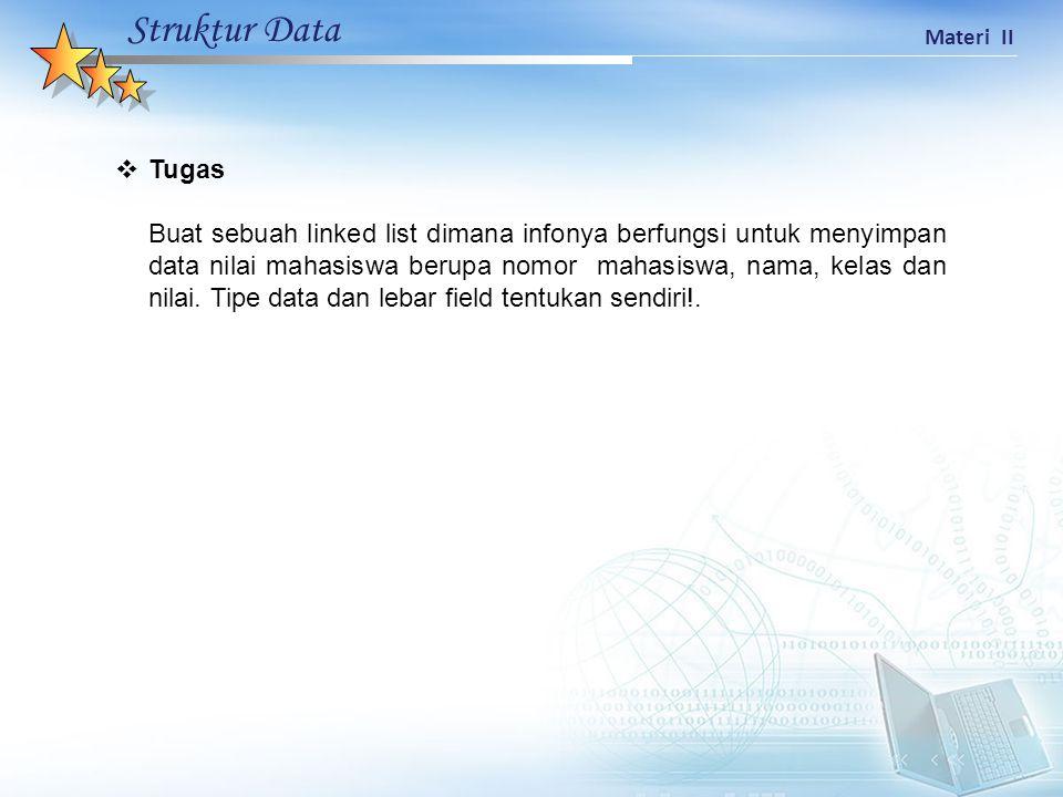 Struktur Data Materi II  Tugas Buat sebuah linked list dimana infonya berfungsi untuk menyimpan data nilai mahasiswa berupa nomor mahasiswa, nama, ke
