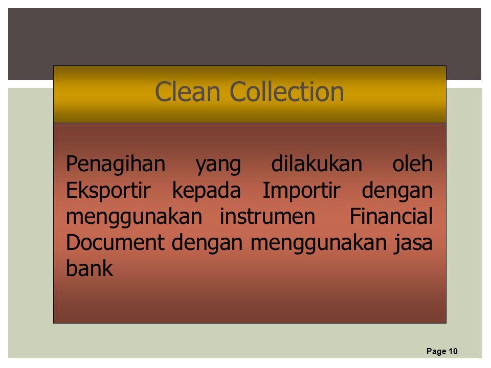 Page 10 Clean Collection Penagihan yang dilakukan oleh Eksportir kepada Importir dengan menggunakan instrumen Financial Document dengan menggunakan jasa bank