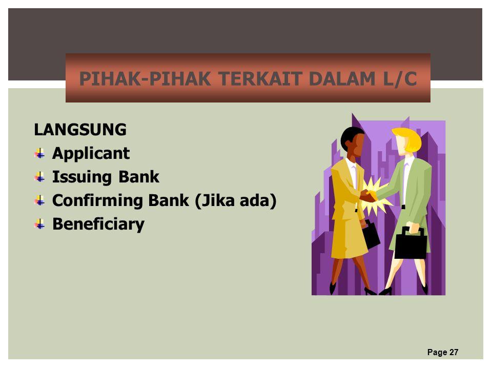 Page 27 PIHAK-PIHAK TERKAIT DALAM L/C LANGSUNG Applicant Issuing Bank Confirming Bank (Jika ada) Beneficiary