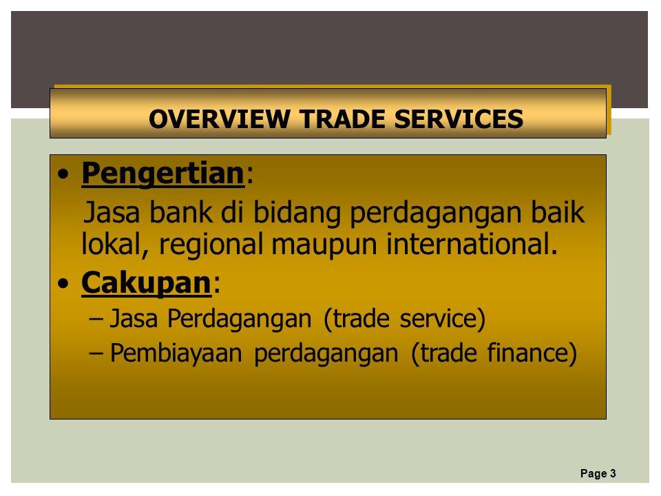 Page 3 OVERVIEW TRADE SERVICES Pengertian: Jasa bank di bidang perdagangan baik lokal, regional maupun international.