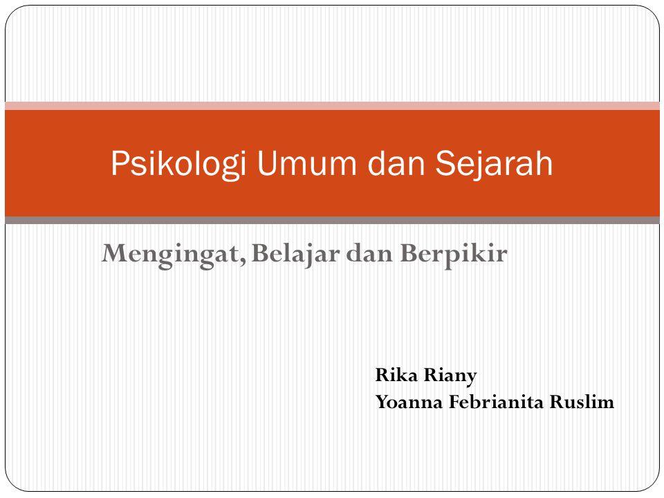 Mengingat, Belajar dan Berpikir Psikologi Umum dan Sejarah Rika Riany Yoanna Febrianita Ruslim