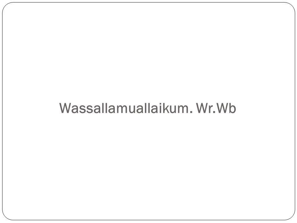 Wassallamuallaikum. Wr.Wb