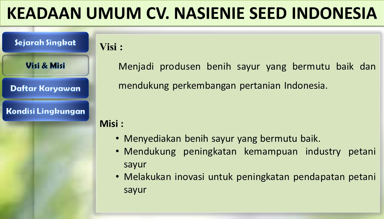 Visi : Menjadi produsen benih sayur yang bermutu baik dan mendukung perkembangan pertanian Indonesia. Misi : Menyediakan benih sayur yang bermutu baik
