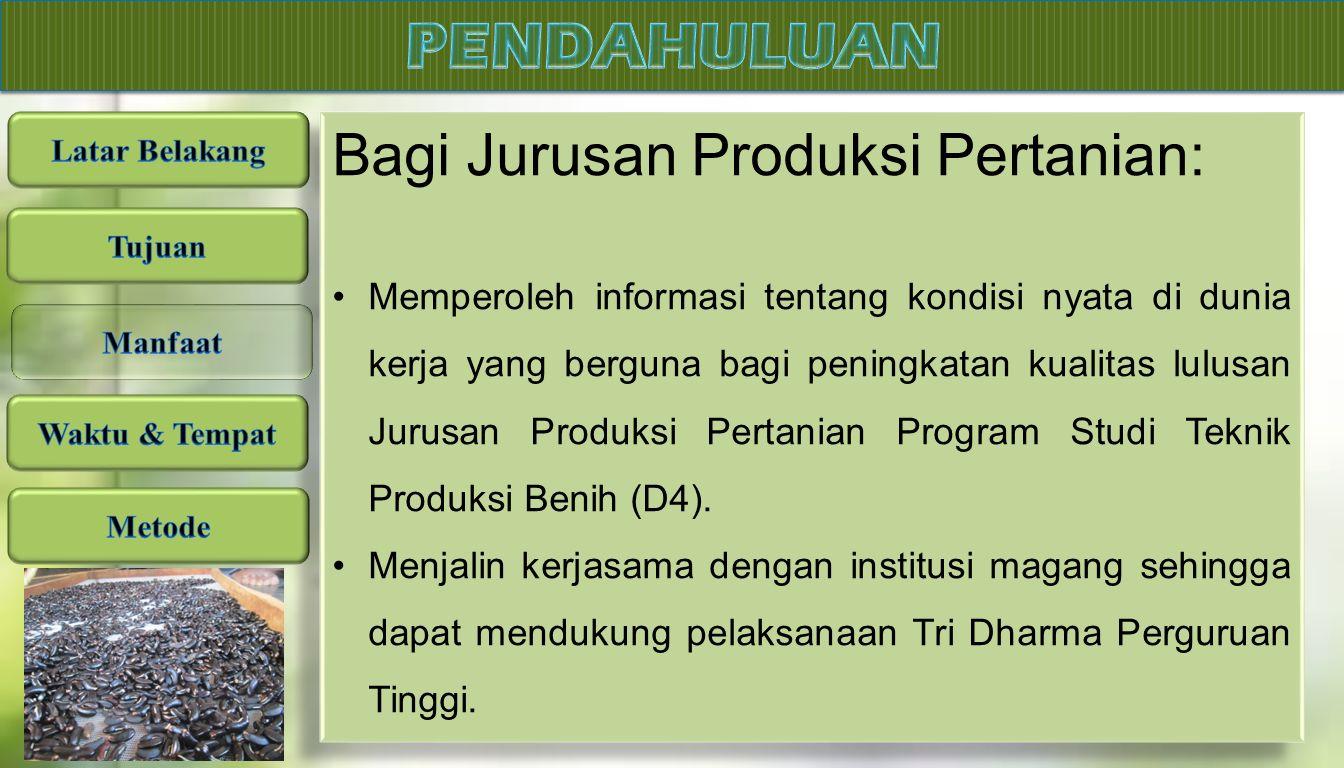 Bagi Jurusan Produksi Pertanian: Memperoleh informasi tentang kondisi nyata di dunia kerja yang berguna bagi peningkatan kualitas lulusan Jurusan Produksi Pertanian Program Studi Teknik Produksi Benih (D4).