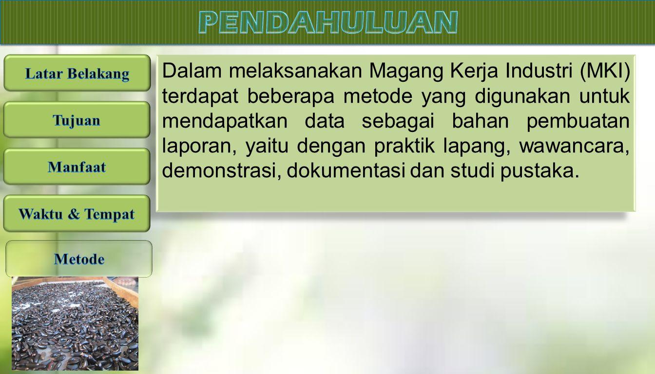 Dalam melaksanakan Magang Kerja Industri (MKI) terdapat beberapa metode yang digunakan untuk mendapatkan data sebagai bahan pembuatan laporan, yaitu d