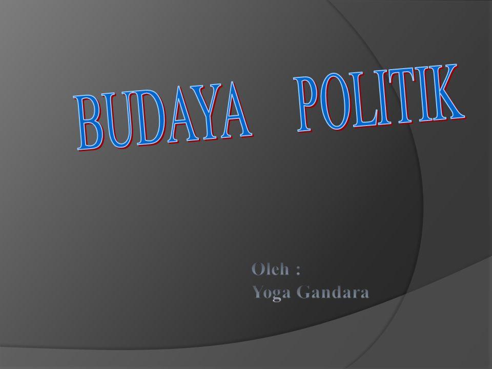 Pengertian Budaya Politik  suatu sikap orientasi yang khas warga negara terhadap sistem politik dan aneka ragam bagiannya, dan sikap terhadap peranan warga negara di dalam sistem tersebut.( G.