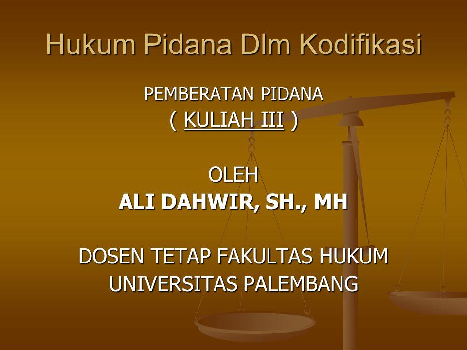 Hukum Pidana Dlm Kodifikasi PEMBERATAN PIDANA ( KULIAH III ) OLEH ALI DAHWIR, SH., MH DOSEN TETAP FAKULTAS HUKUM UNIVERSITAS PALEMBANG