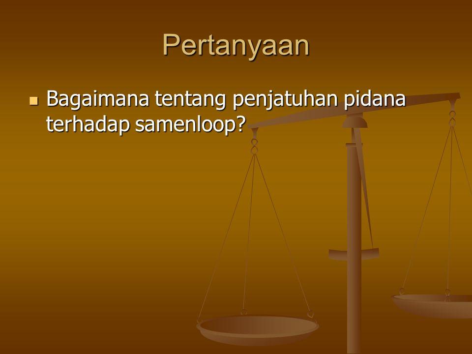 Pertanyaan Bagaimana tentang penjatuhan pidana terhadap samenloop.