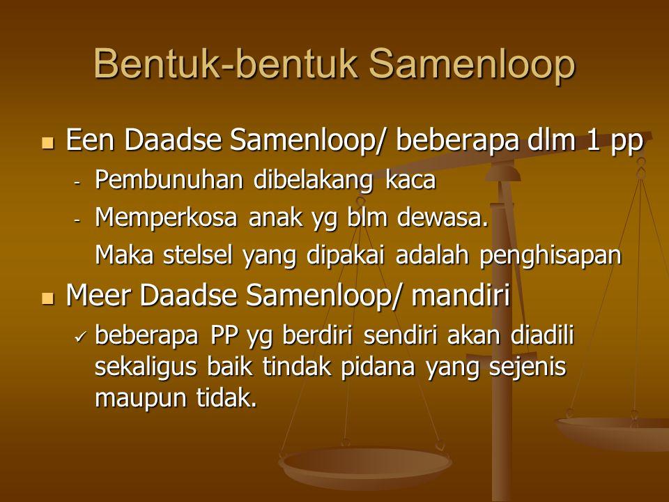 Bentuk-bentuk Samenloop Een Daadse Samenloop/ beberapa dlm 1 pp Een Daadse Samenloop/ beberapa dlm 1 pp - Pembunuhan dibelakang kaca - Memperkosa anak yg blm dewasa.