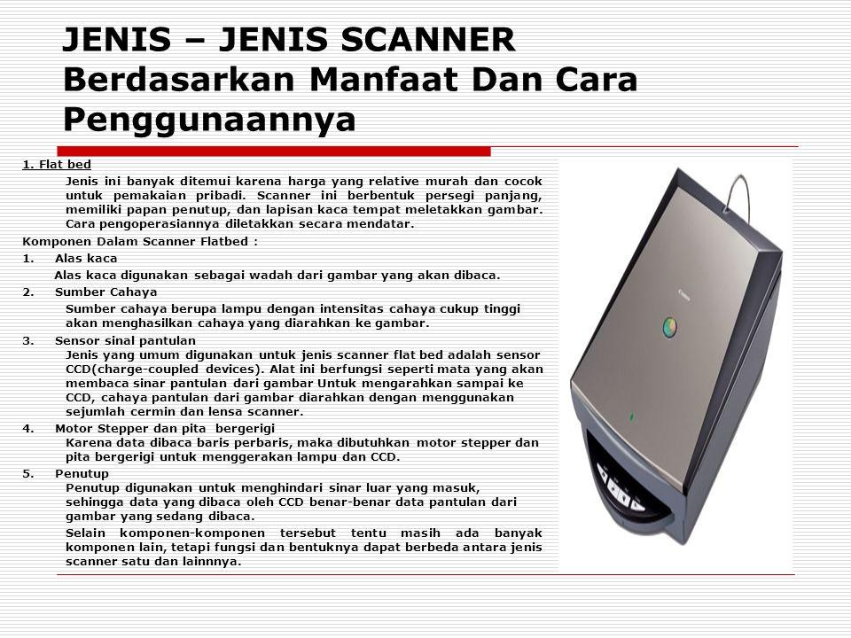 JENIS – JENIS SCANNER Berdasarkan Manfaat Dan Cara Penggunaannya 1.