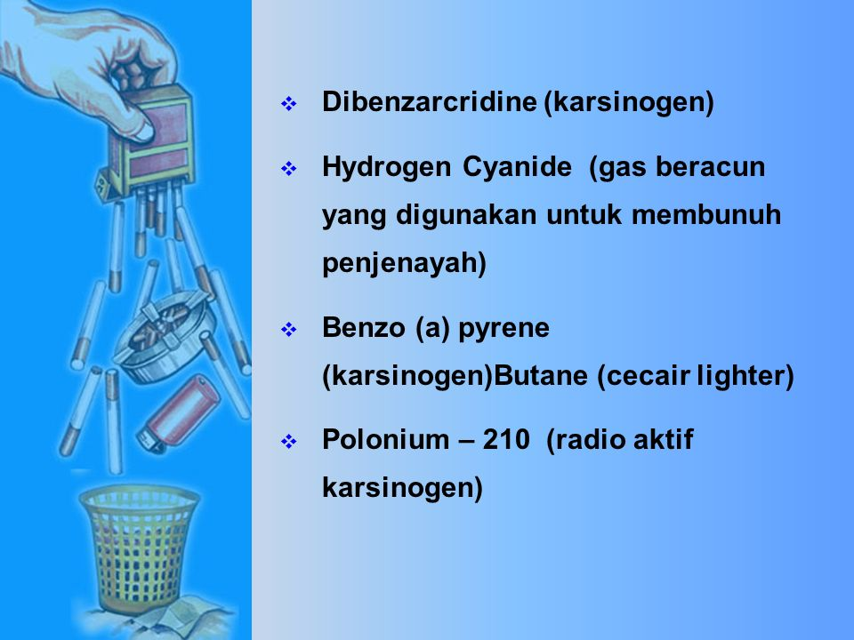  Acetone (penanggal pengilat kuku)  Naphthylamine (ubat gegat)  Toluidine (bahan karsinogen)  Methanol (bahan api roket)  Arsenic (racun anai-anai)  Ammonia (pencuci lantai)  Toluene