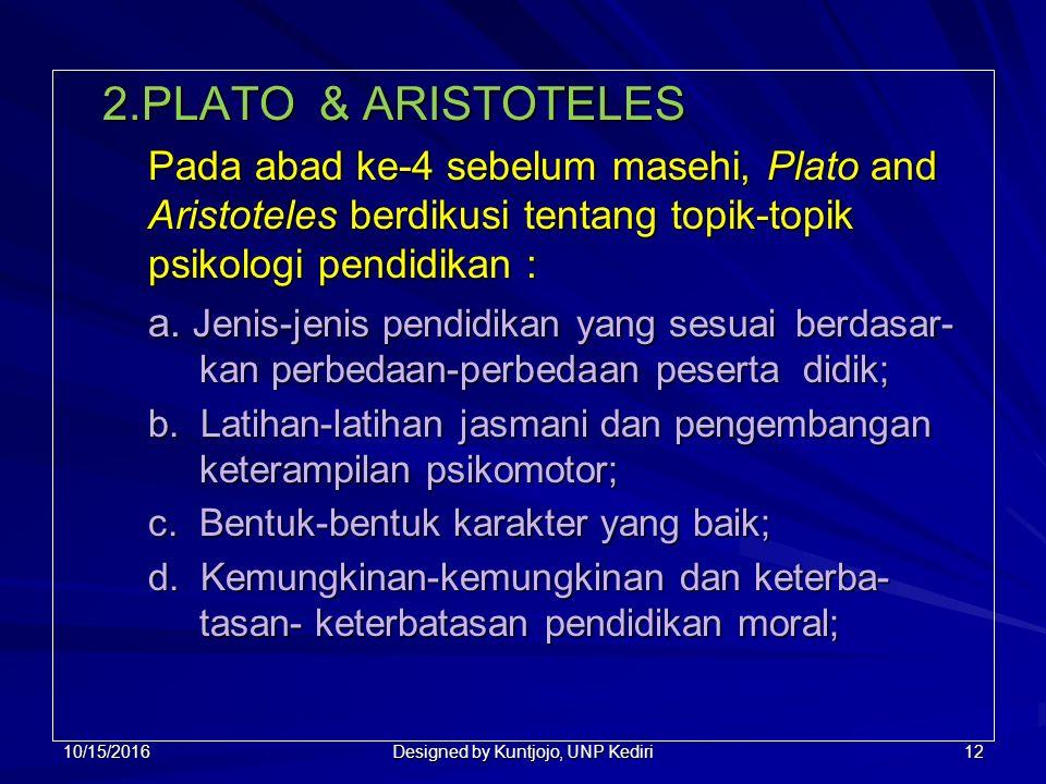 12 2.PLATO & ARISTOTELES Pada abad ke-4 sebelum masehi, Plato and Aristoteles berdikusi tentang topik-topik psikologi pendidikan : a.