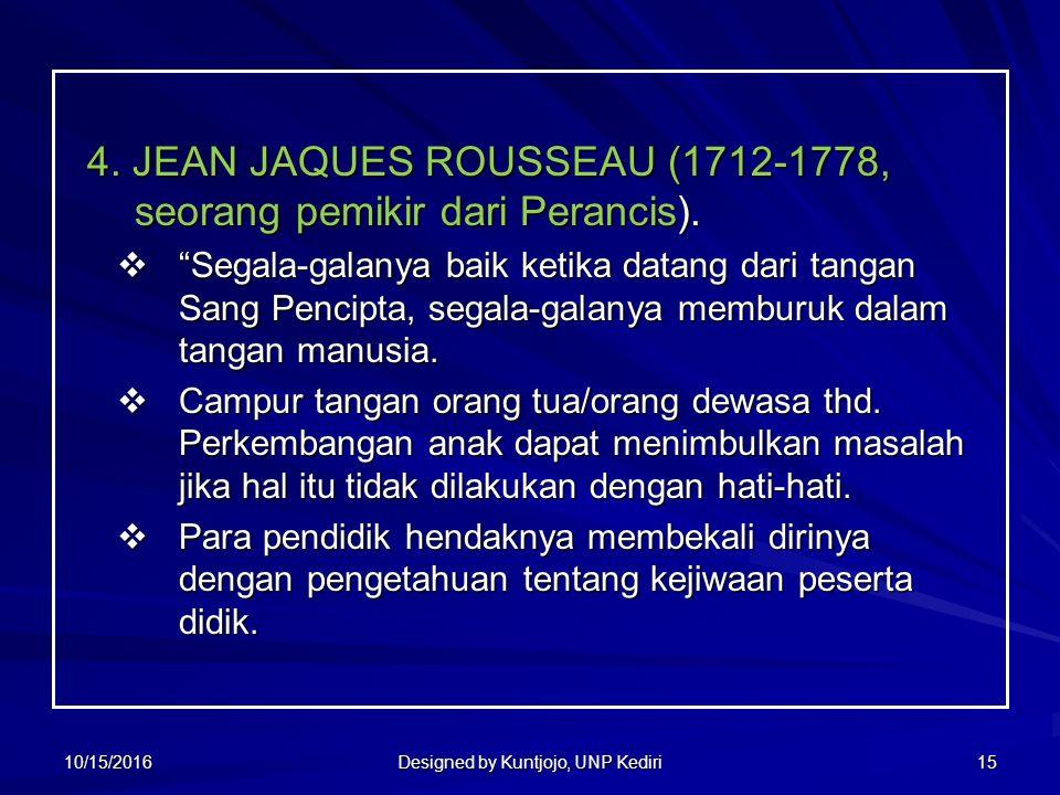 15 4. JEAN JAQUES ROUSSEAU (1712-1778, seorang pemikir dari Perancis).