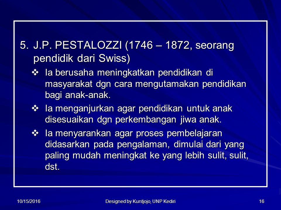 16 5.J.P. PESTALOZZI (1746 – 1872, seorang pendidik dari Swiss) 5.J.P.
