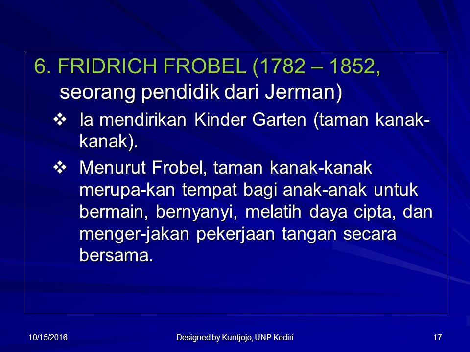 17 6. FRIDRICH FROBEL (1782 – 1852, seorang pendidik dari Jerman) 6.
