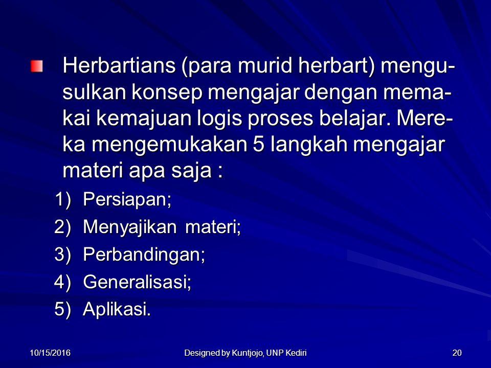 20 Herbartians (para murid herbart) mengu- sulkan konsep mengajar dengan mema- kai kemajuan logis proses belajar.