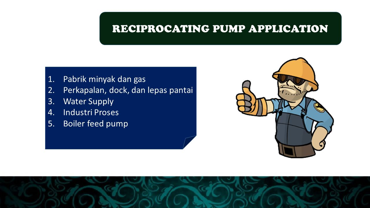 RECIPROCATING PUMP APPLICATION 1. Pabrik minyak dan gas 2.