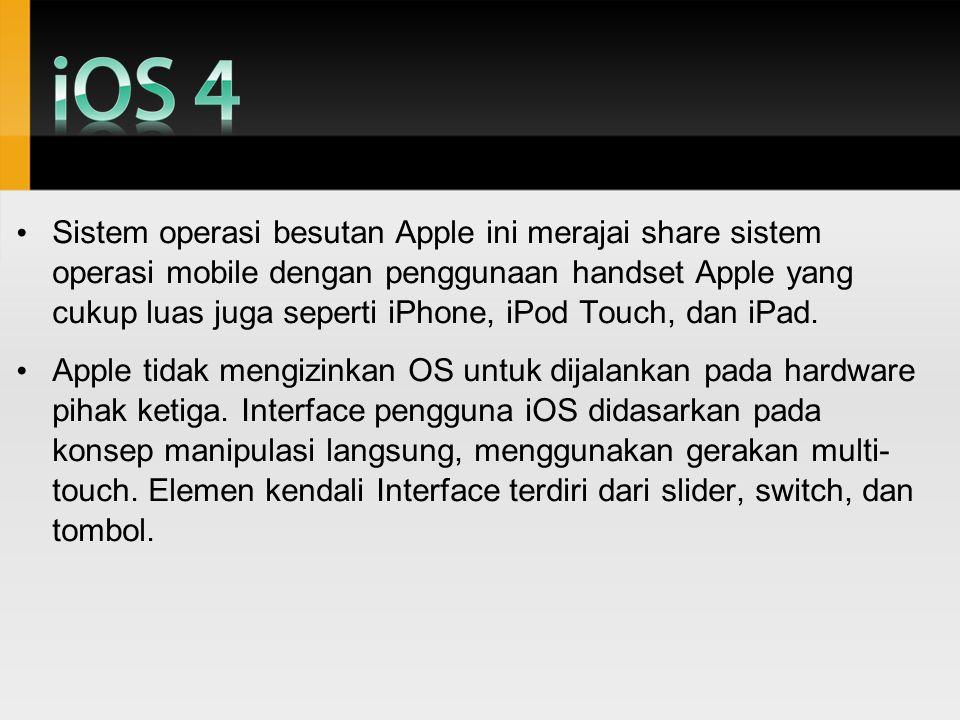 Sistem operasi besutan Apple ini merajai share sistem operasi mobile dengan penggunaan handset Apple yang cukup luas juga seperti iPhone, iPod Touch,