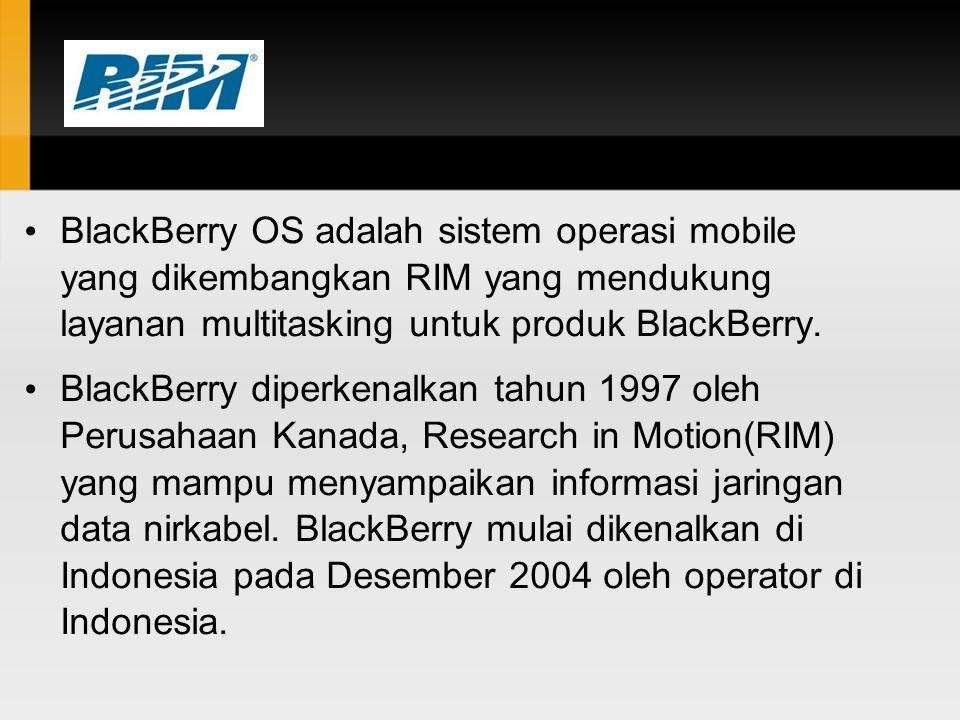 BlackBerry OS adalah sistem operasi mobile yang dikembangkan RIM yang mendukung layanan multitasking untuk produk BlackBerry. BlackBerry diperkenalkan
