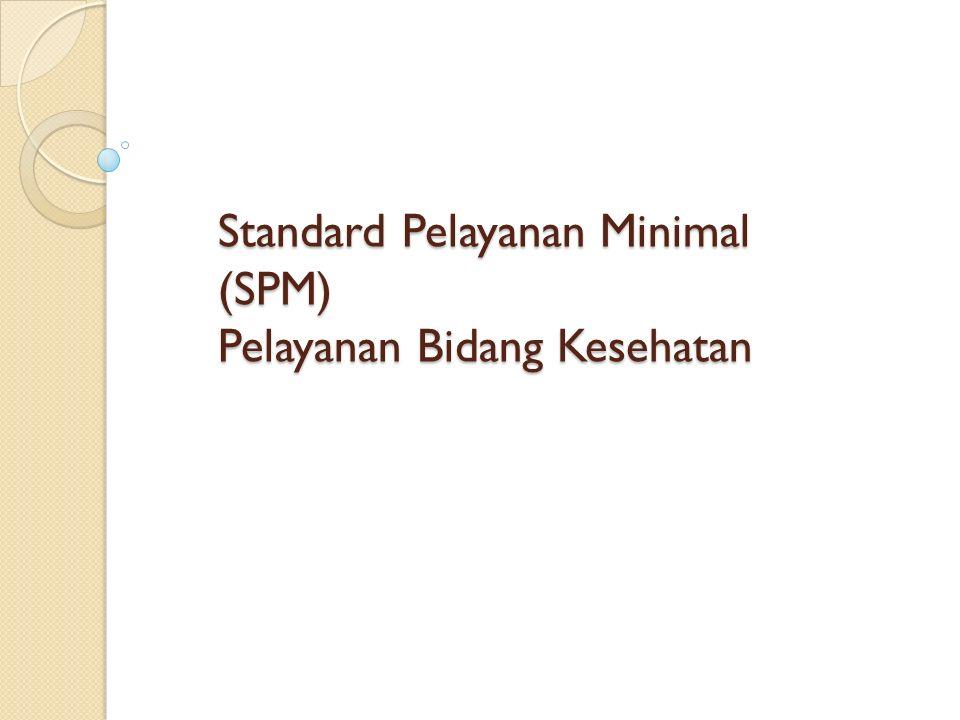 Standard Pelayanan Minimal (SPM) Pelayanan Bidang Kesehatan