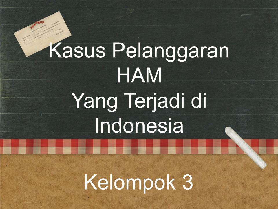 Kasus Pelanggaran HAM Yang Terjadi di Indonesia Kelompok 3