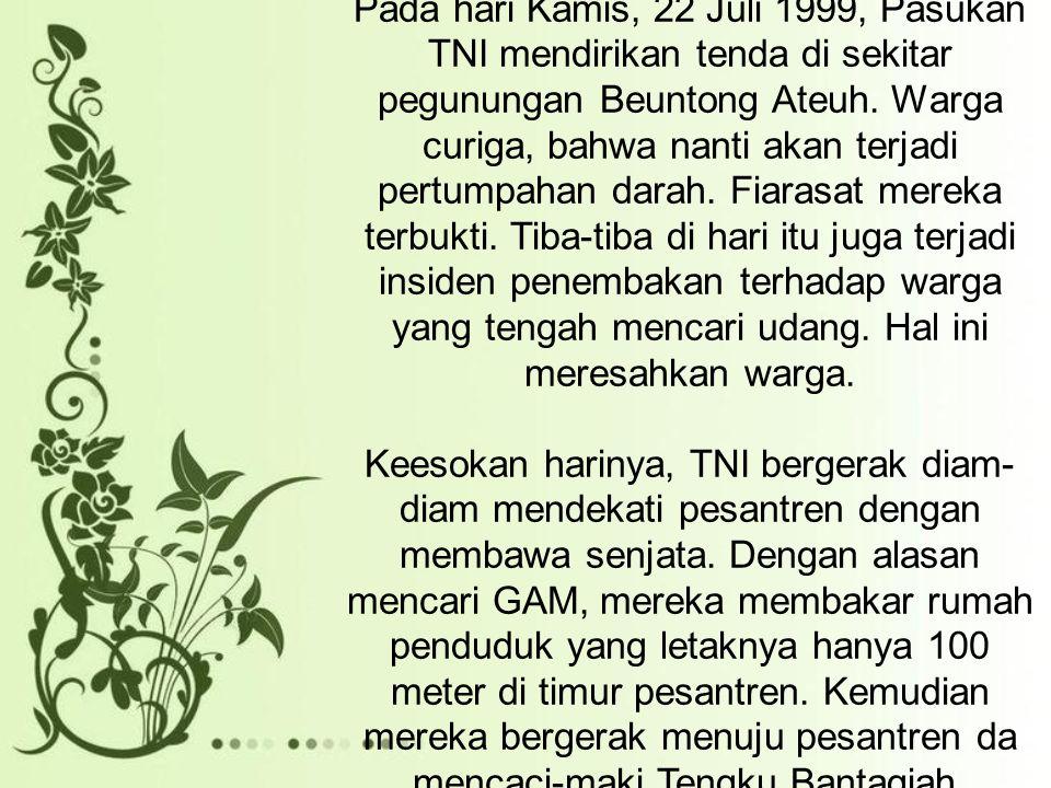 Pada hari Kamis, 22 Juli 1999, Pasukan TNI mendirikan tenda di sekitar pegunungan Beuntong Ateuh.