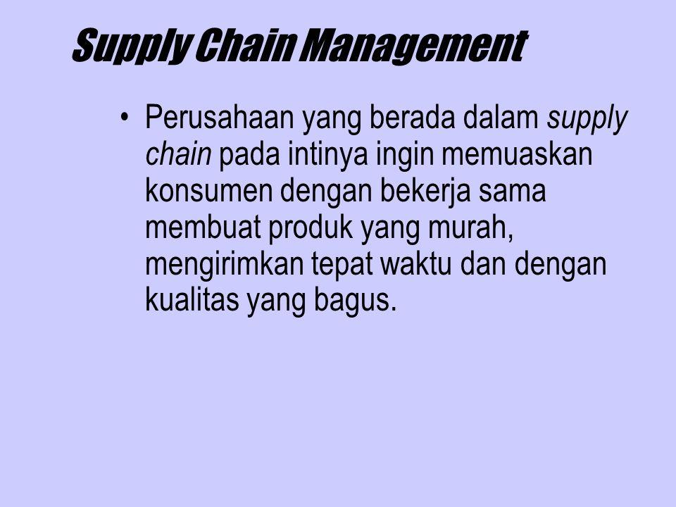 Supply Chain Management Perusahaan yang berada dalam supply chain pada intinya ingin memuaskan konsumen dengan bekerja sama membuat produk yang murah, mengirimkan tepat waktu dan dengan kualitas yang bagus.