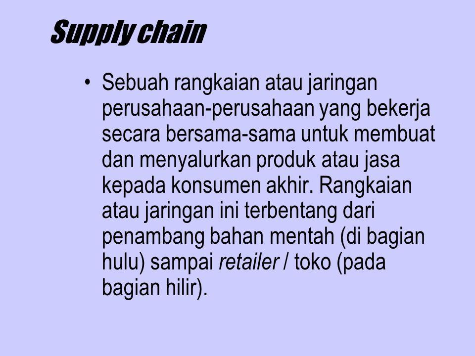 Supply chain Sebuah rangkaian atau jaringan perusahaan-perusahaan yang bekerja secara bersama-sama untuk membuat dan menyalurkan produk atau jasa kepada konsumen akhir.