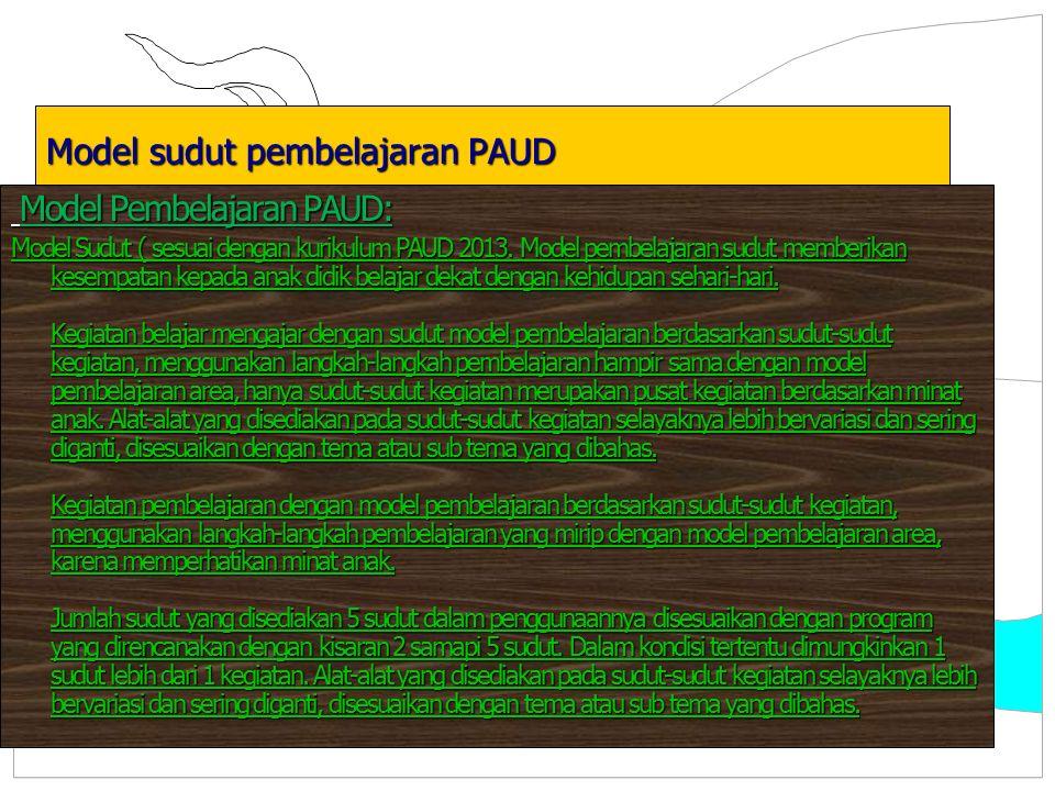 Model sudut pembelajaran PAUD Model Pembelajaran PAUD: Model Pembelajaran PAUD: Model Sudut ( sesuai dengan kurikulum PAUD 2013. Model pembelajaran su