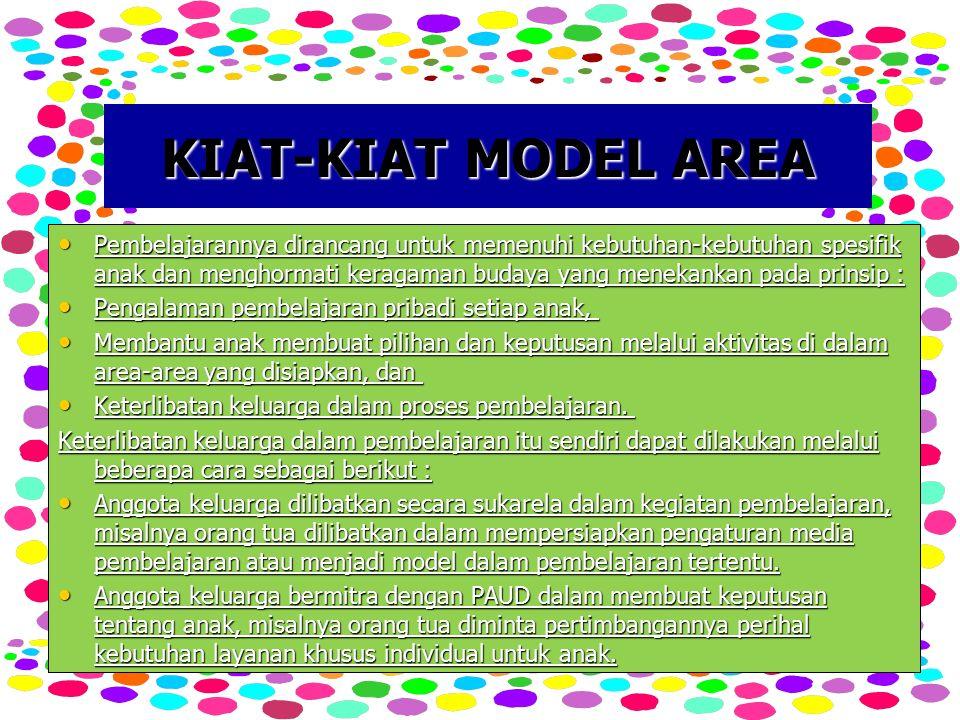 KIAT-KIAT MODEL AREA Pembelajarannya dirancang untuk memenuhi kebutuhan-kebutuhan spesifik anak dan menghormati keragaman budaya yang menekankan pada