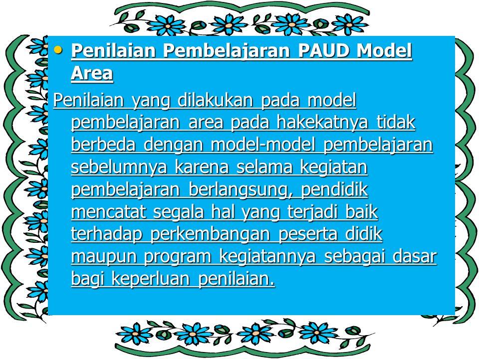 Penilaian Pembelajaran PAUD Model Area Penilaian Pembelajaran PAUD Model Area Penilaian yang dilakukan pada model pembelajaran area pada hakekatnya ti