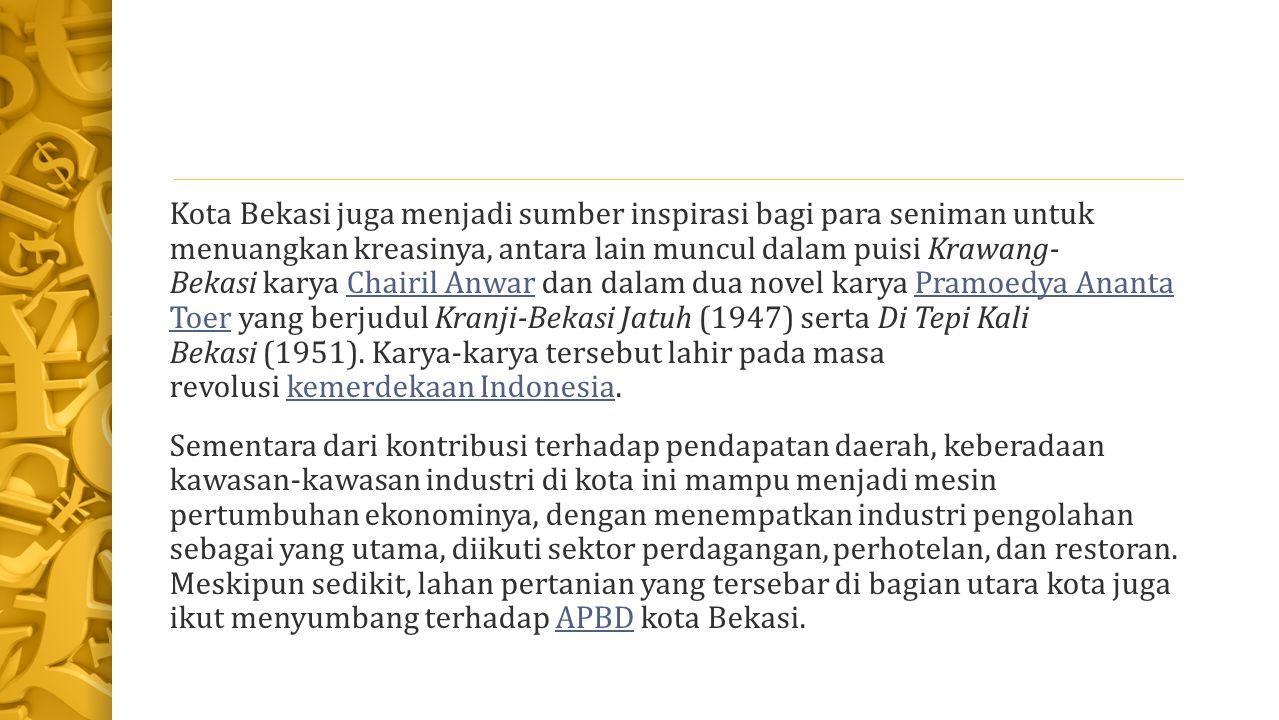 Kota Bekasi juga menjadi sumber inspirasi bagi para seniman untuk menuangkan kreasinya, antara lain muncul dalam puisi Krawang- Bekasi karya Chairil Anwar dan dalam dua novel karya Pramoedya Ananta Toer yang berjudul Kranji-Bekasi Jatuh (1947) serta Di Tepi Kali Bekasi (1951).