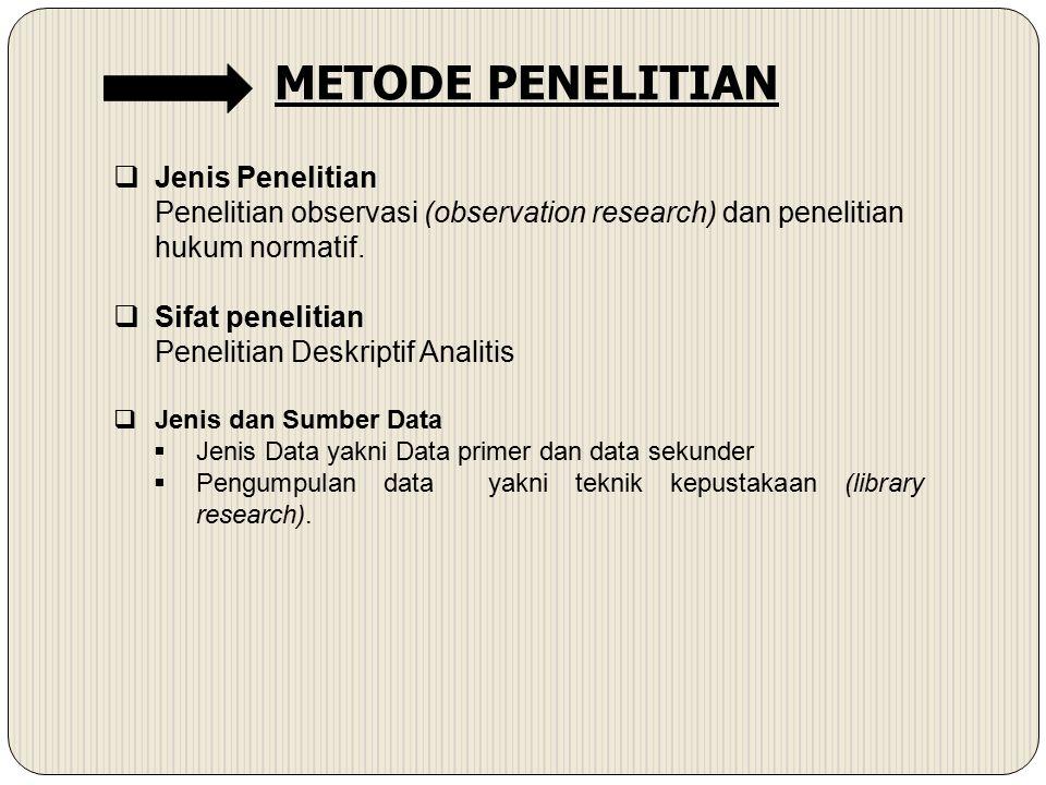 Jenis Penelitian Penelitian observasi (observation research) dan penelitian hukum normatif.