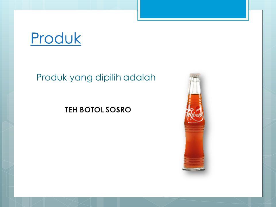 Produk Produk yang dipilih adalah TEH BOTOL SOSRO