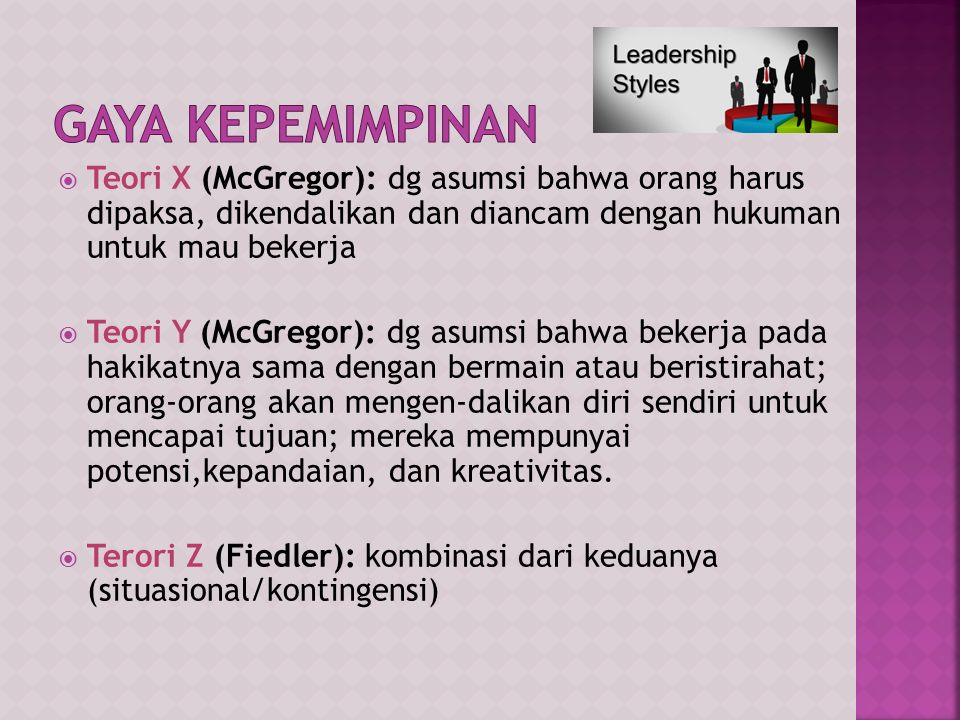  Gaya kepemimpinan adalah cara seorang pemimpan bersikap, berkomunikasi, dan berinteraksi dengan orang lain dalam mempengaruhi orang untuk melakukan
