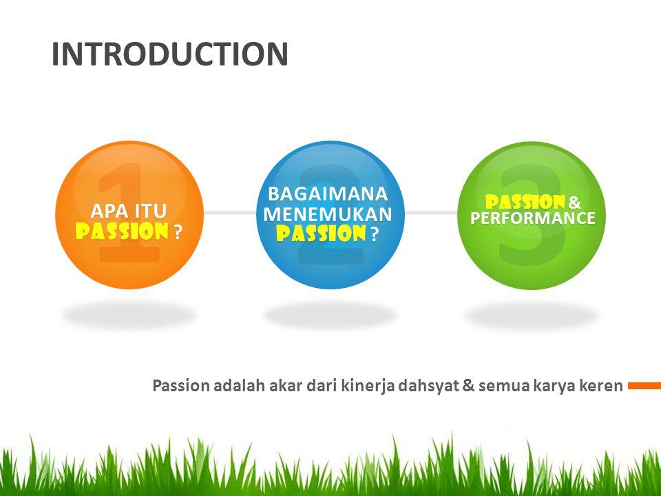 INTRODUCTION Passion adalah akar dari kinerja dahsyat & semua karya keren 1 APA ITU PASSION .