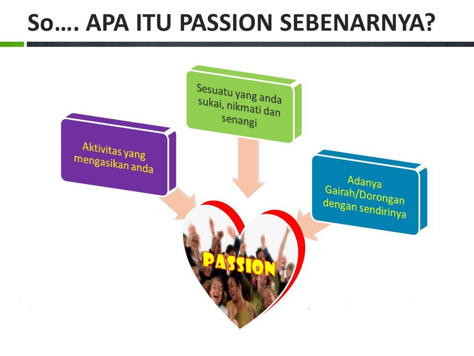 So…. APA ITU PASSION SEBENARNYA