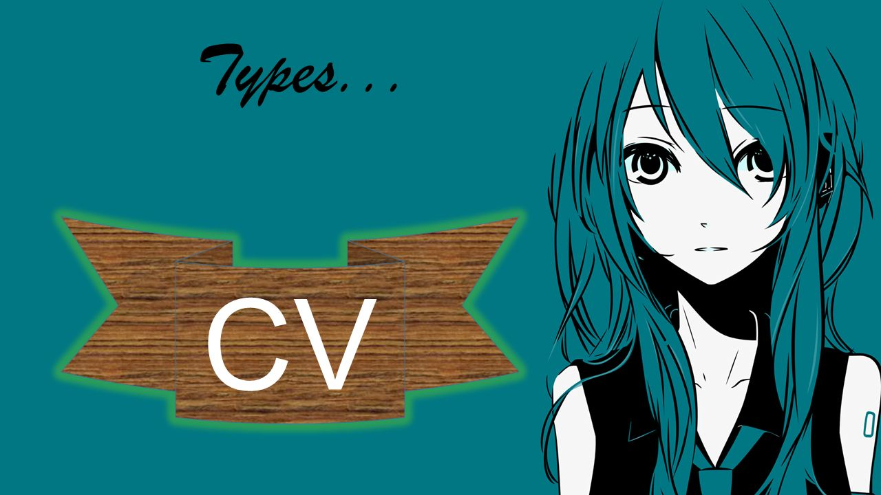 Types... CV