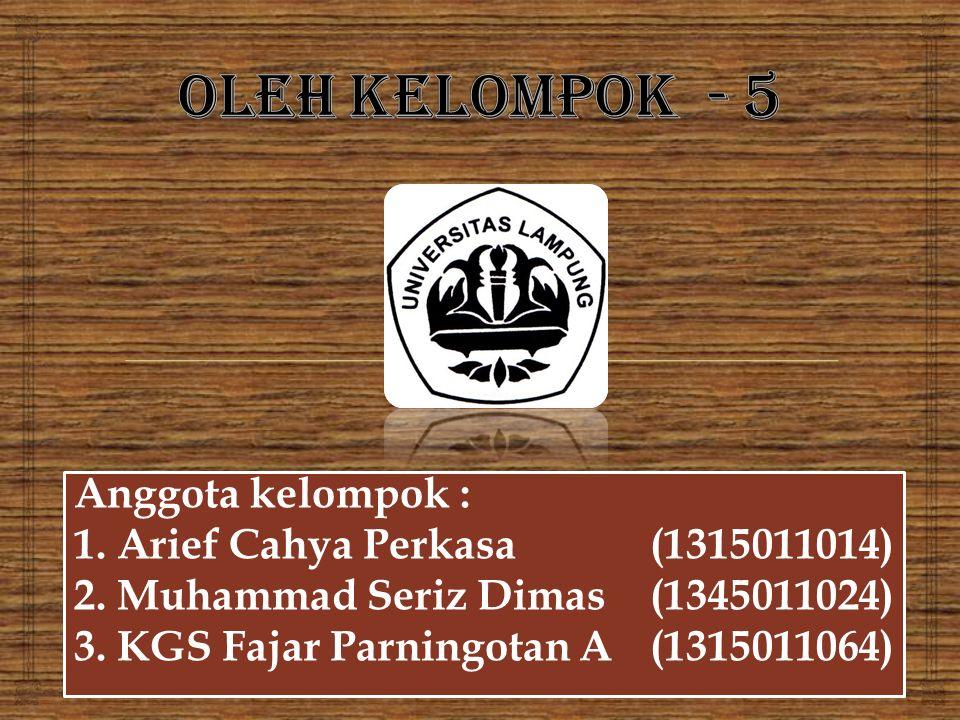 Anggota kelompok : 1.Arief Cahya Perkasa(1315011014) 2.