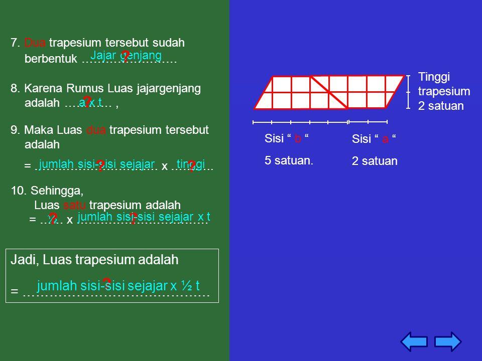 Sisi b 5 satuan.Tinggi trapesium 2 satuan Sisi a 2 satuan 8.