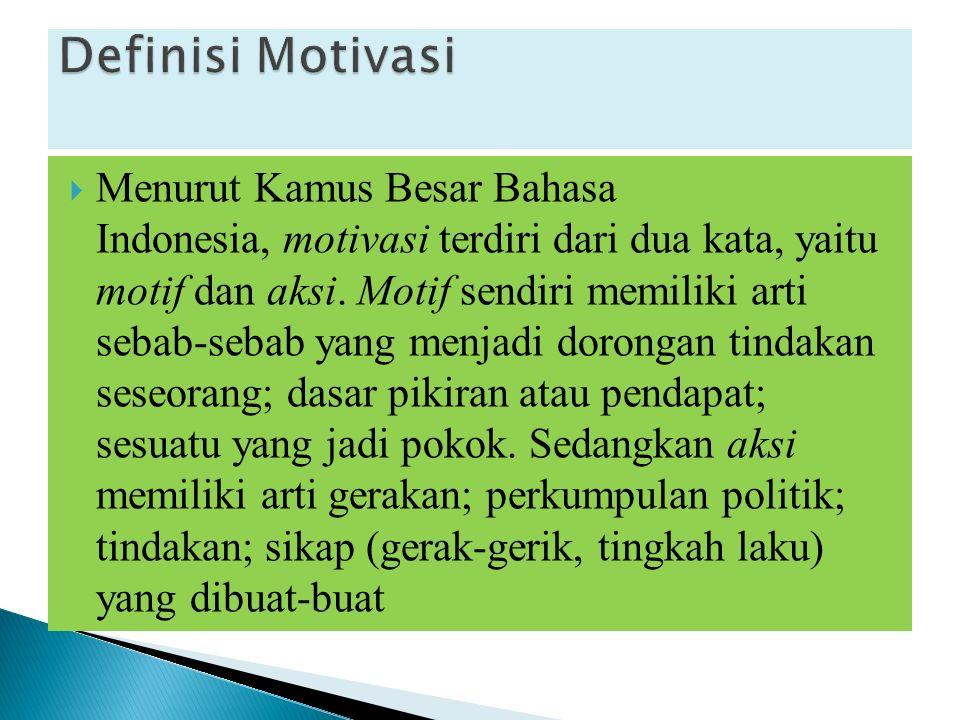  Menurut Kamus Besar Bahasa Indonesia, motivasi terdiri dari dua kata, yaitu motif dan aksi.