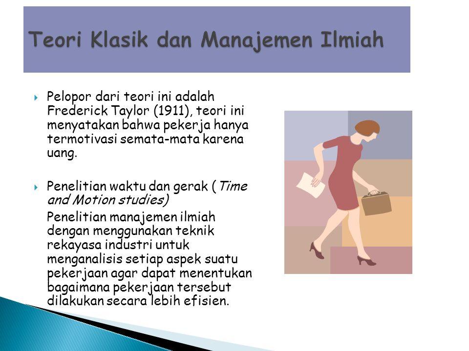  Pelopor dari teori ini adalah Frederick Taylor (1911), teori ini menyatakan bahwa pekerja hanya termotivasi semata-mata karena uang.
