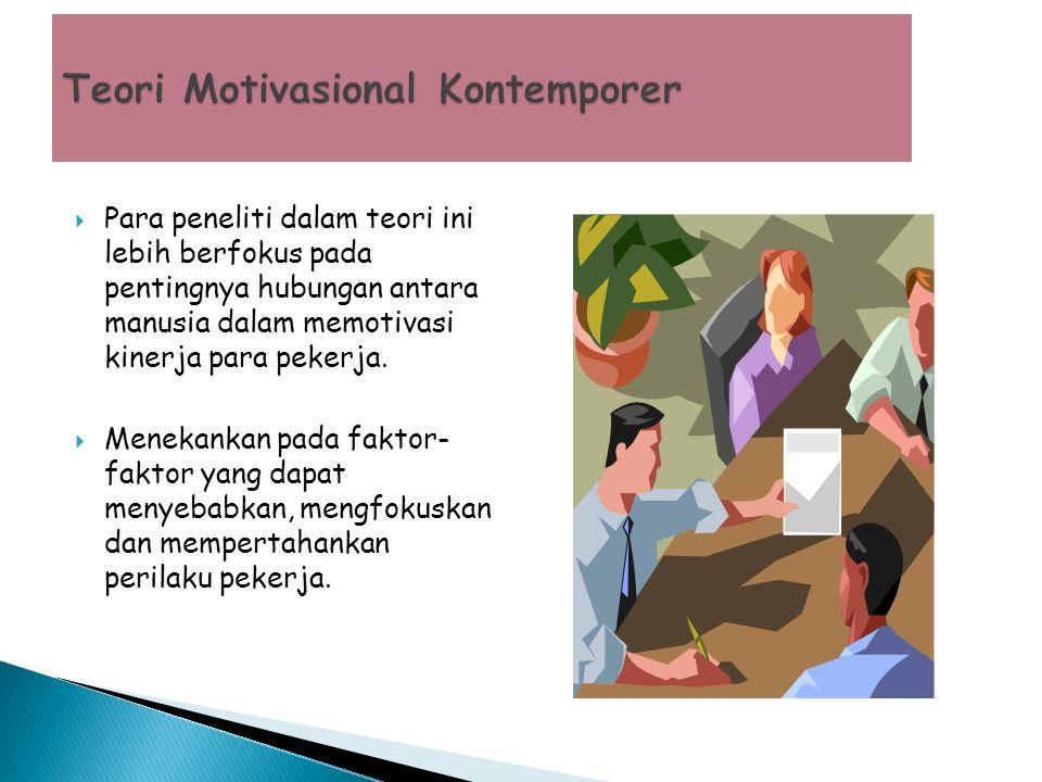  Para peneliti dalam teori ini lebih berfokus pada pentingnya hubungan antara manusia dalam memotivasi kinerja para pekerja.