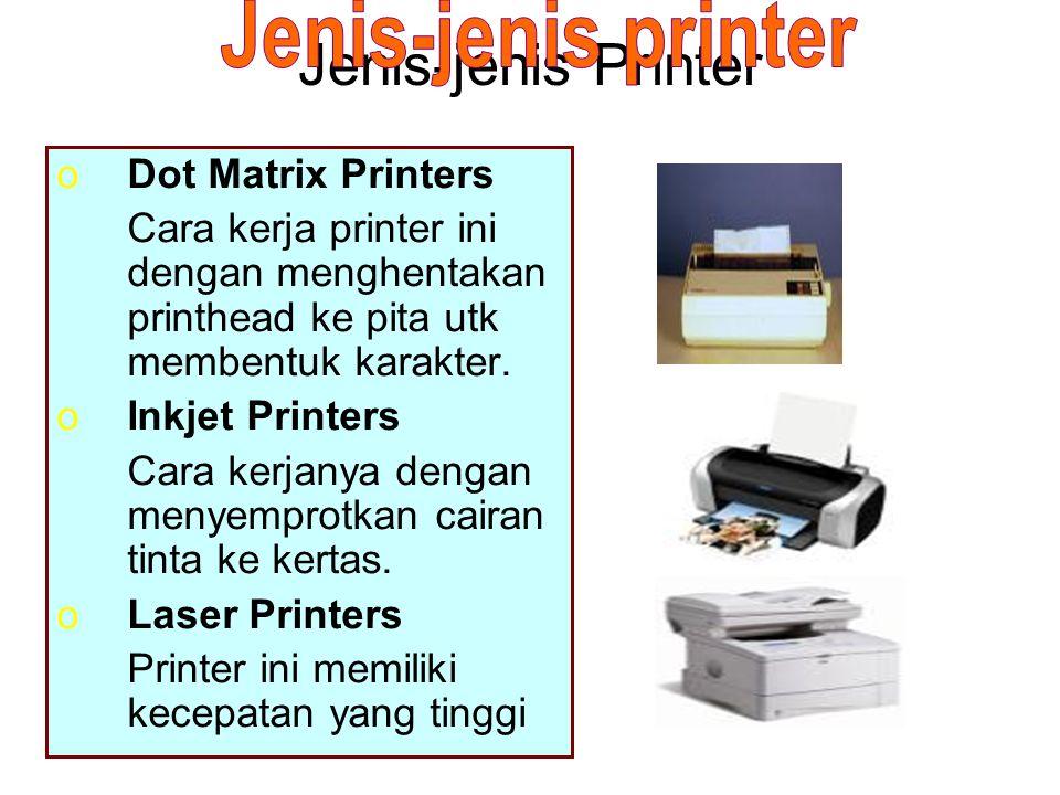 Jenis-jenis Printer oDot Matrix Printers Cara kerja printer ini dengan menghentakan printhead ke pita utk membentuk karakter. oInkjet Printers Cara ke