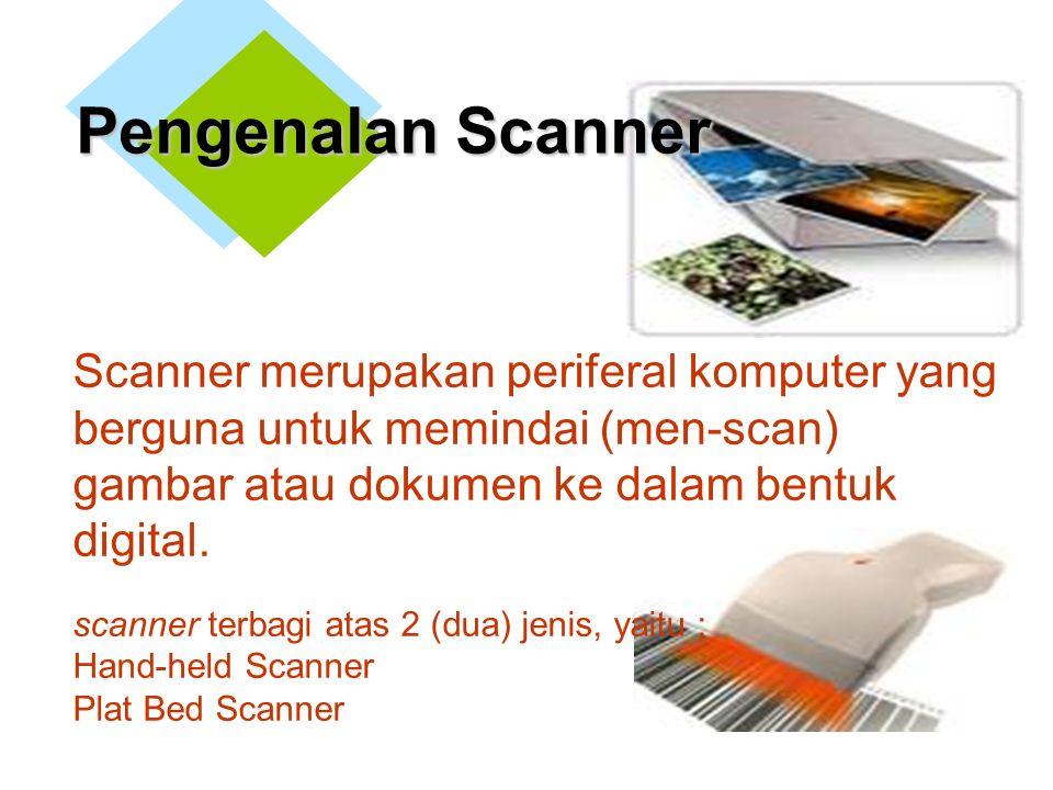 Pengenalan Scanner Scanner merupakan periferal komputer yang berguna untuk memindai (men-scan) gambar atau dokumen ke dalam bentuk digital.