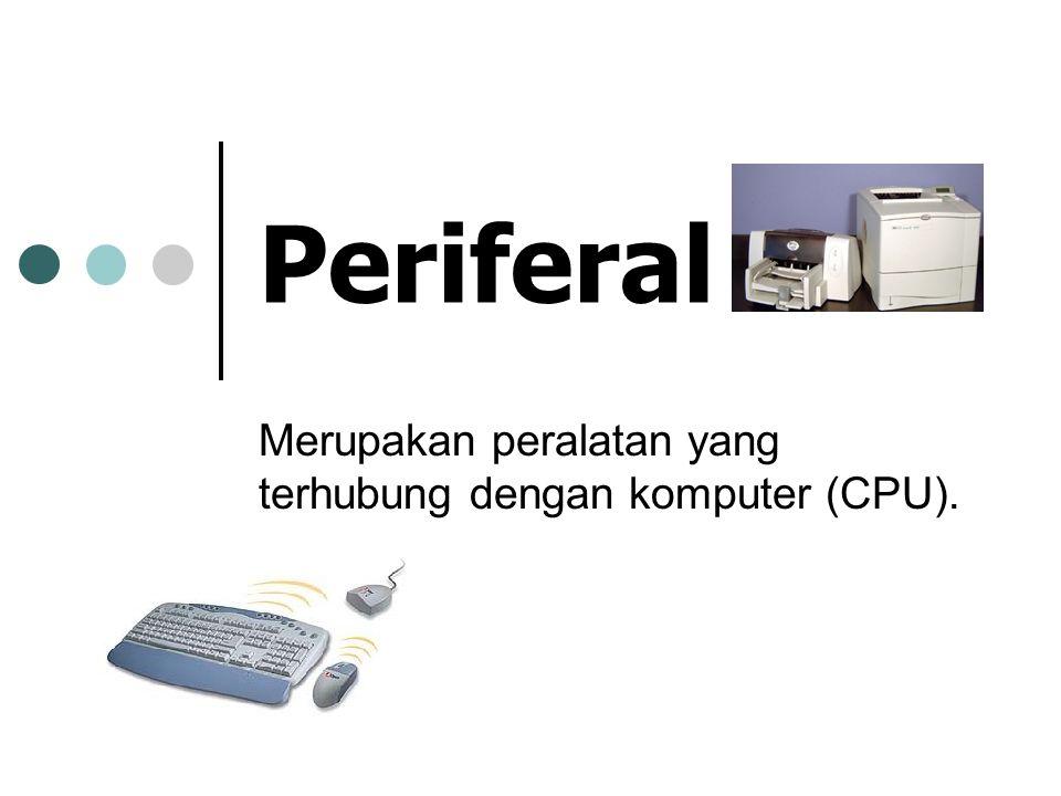 Periferal Merupakan peralatan yang terhubung dengan komputer (CPU).