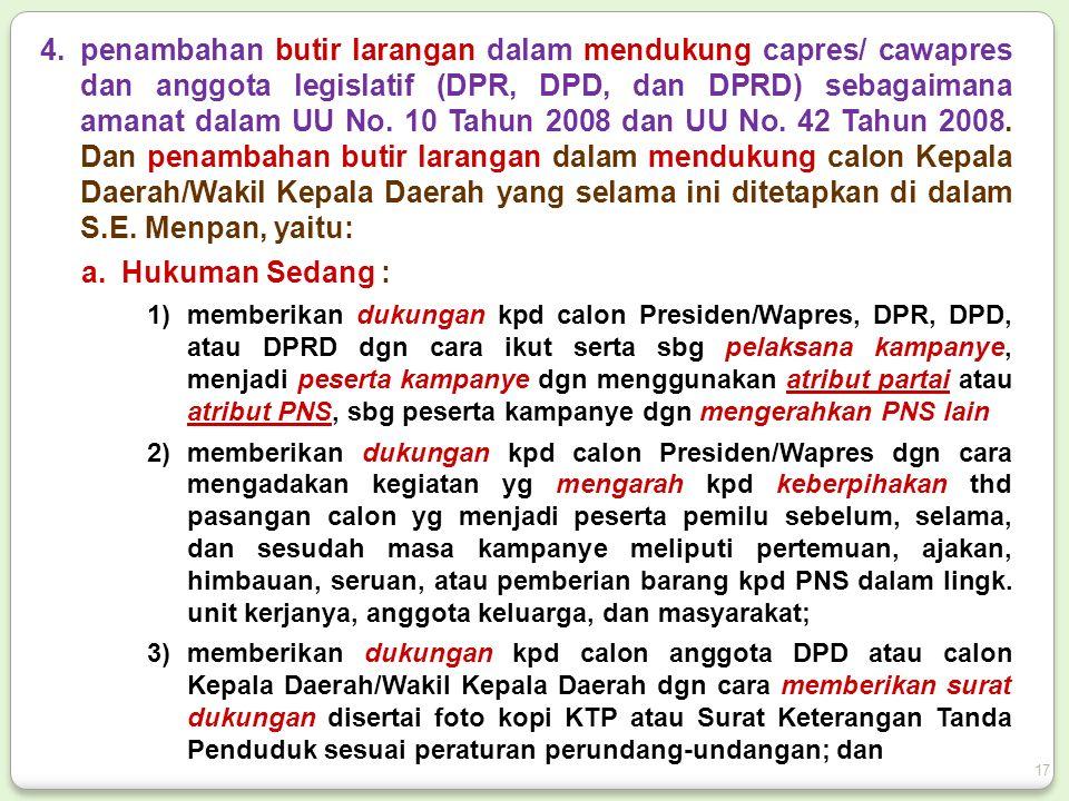 4.penambahan butir larangan dalam mendukung capres/ cawapres dan anggota legislatif (DPR, DPD, dan DPRD) sebagaimana amanat dalam UU No.