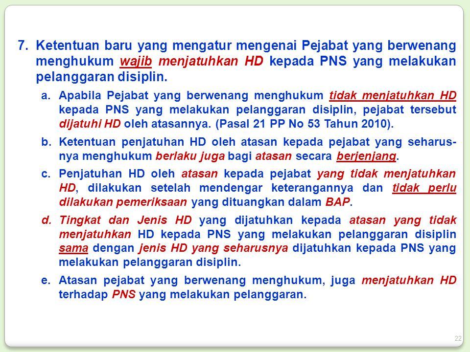 7.Ketentuan baru yang mengatur mengenai Pejabat yang berwenang menghukum wajib menjatuhkan HD kepada PNS yang melakukan pelanggaran disiplin.