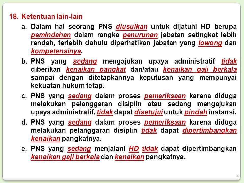 18.Ketentuan lain-lain a.Dalam hal seorang PNS diusulkan untuk dijatuhi HD berupa pemindahan dalam rangka penurunan jabatan setingkat lebih rendah, terlebih dahulu diperhatikan jabatan yang lowong dan kompetensinya.